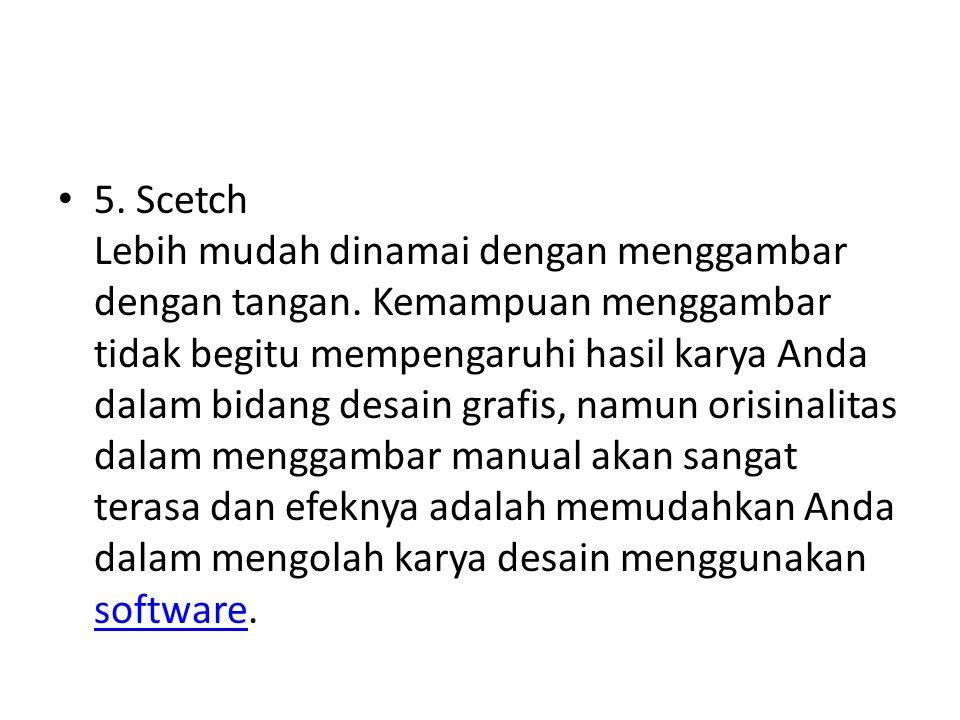 5. Scetch Lebih mudah dinamai dengan menggambar dengan tangan