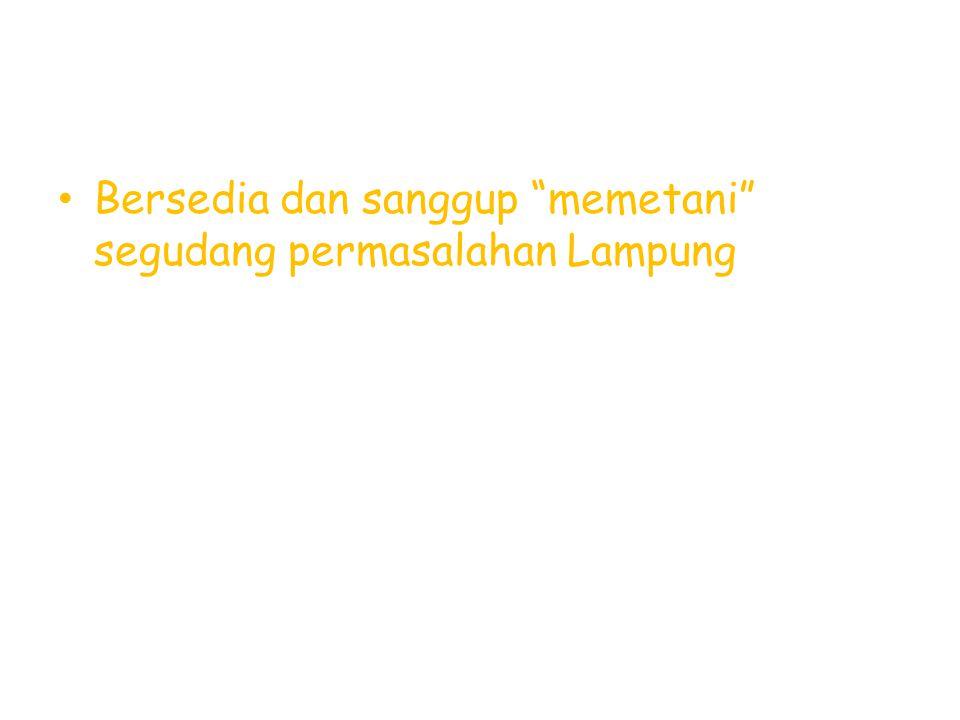 Bersedia dan sanggup memetani segudang permasalahan Lampung