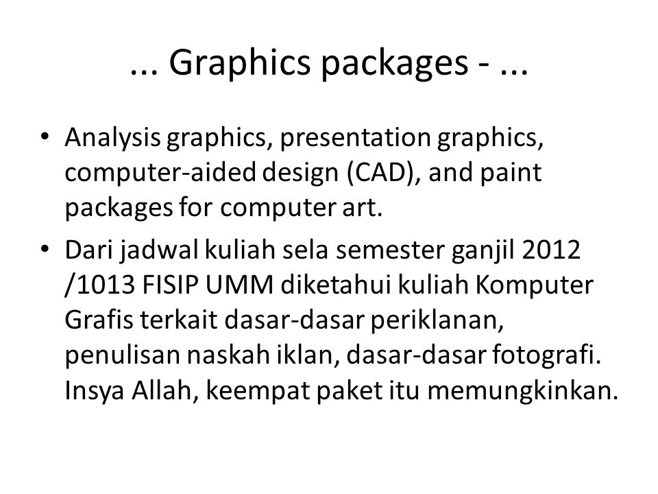 ... Graphics packages - ... Analysis graphics, presentation graphics, computer-aided design (CAD), and paint packages for computer art.