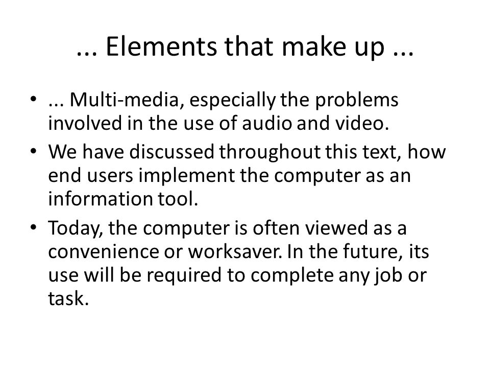 ... Elements that make up Multi-media, especially the problems involved in the use of audio and video.