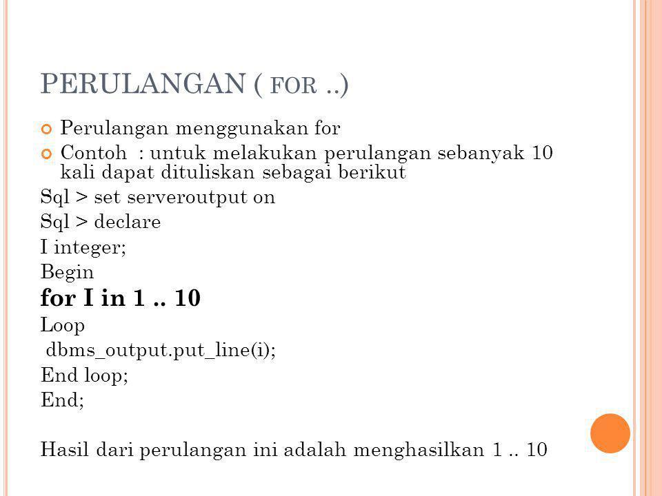PERULANGAN ( for ..) for I in 1 .. 10 Perulangan menggunakan for