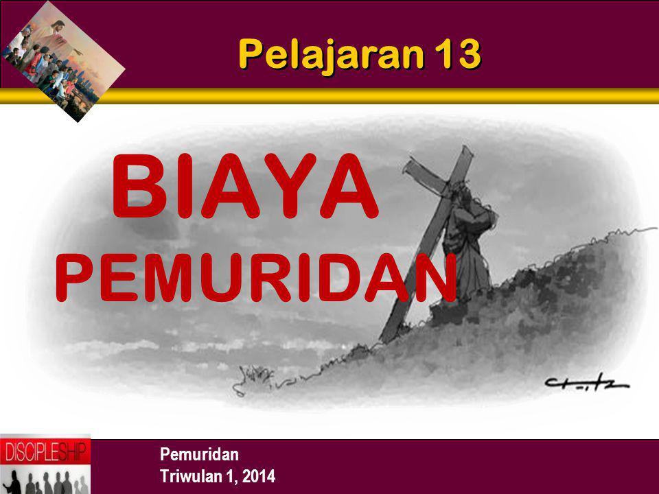 Pelajaran 13 BIAYA PEMURIDAN Pemuridan Triwulan 1, 2014