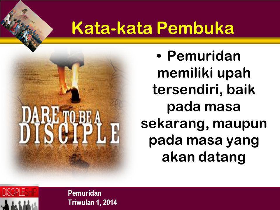 Kata-kata Pembuka Pemuridan memiliki upah tersendiri, baik pada masa sekarang, maupun pada masa yang akan datang.