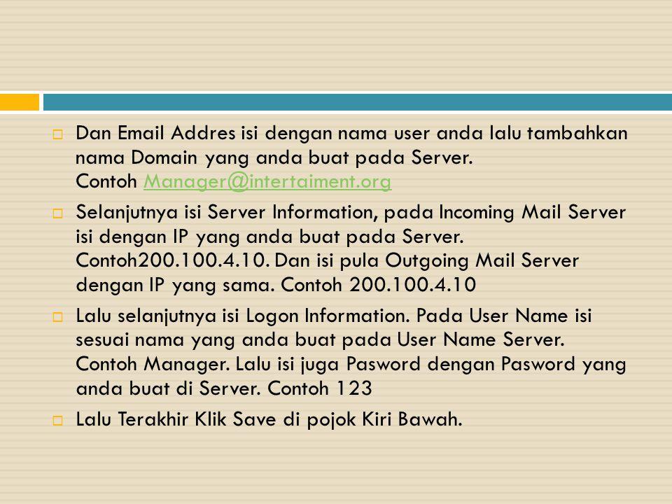 Dan Email Addres isi dengan nama user anda lalu tambahkan nama Domain yang anda buat pada Server. Contoh Manager@intertaiment.org