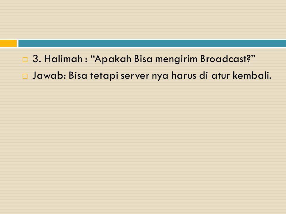 3. Halimah : Apakah Bisa mengirim Broadcast