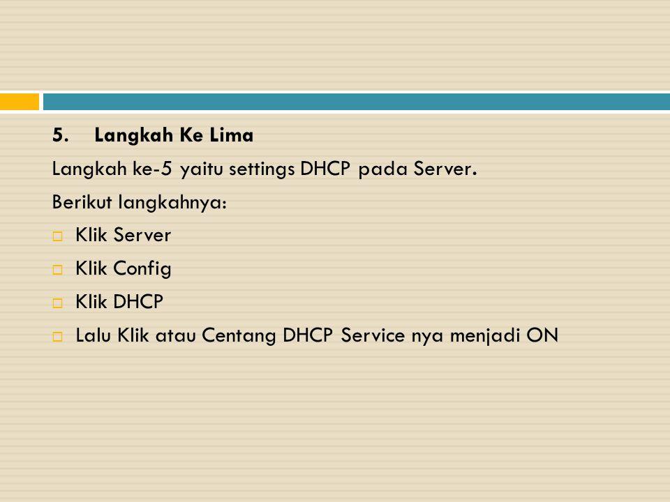 5. Langkah Ke Lima Langkah ke-5 yaitu settings DHCP pada Server. Berikut langkahnya: Klik Server.