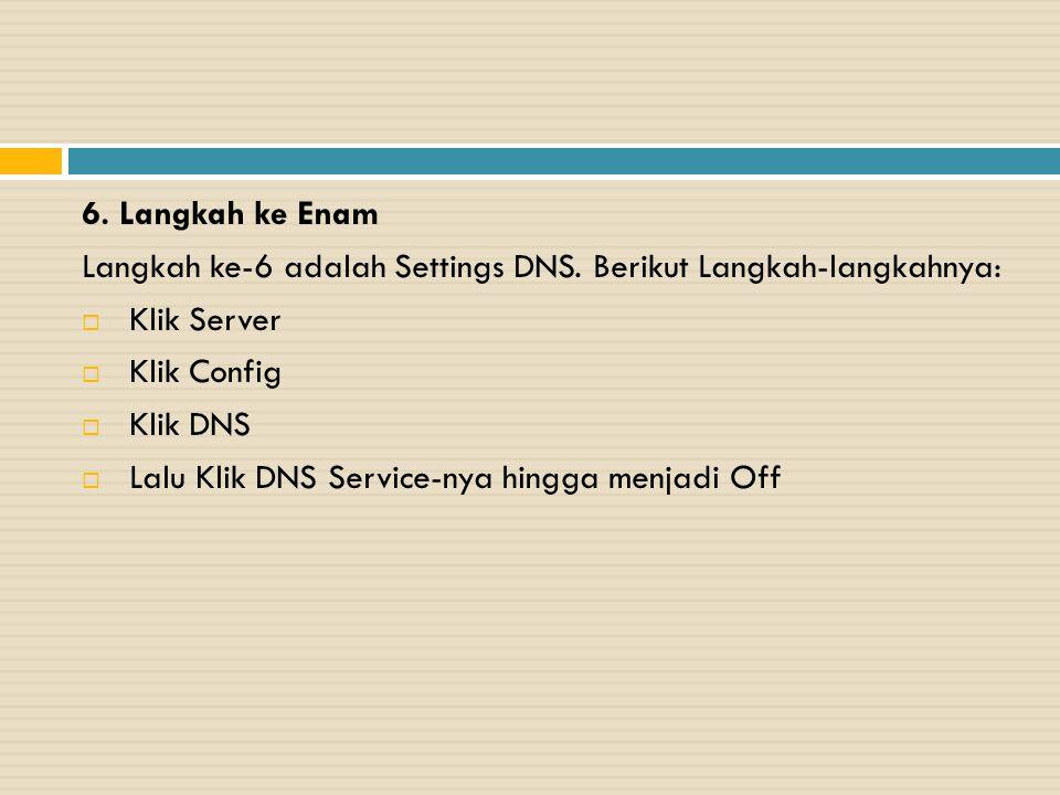6. Langkah ke Enam Langkah ke-6 adalah Settings DNS. Berikut Langkah-langkahnya: Klik Server. Klik Config.
