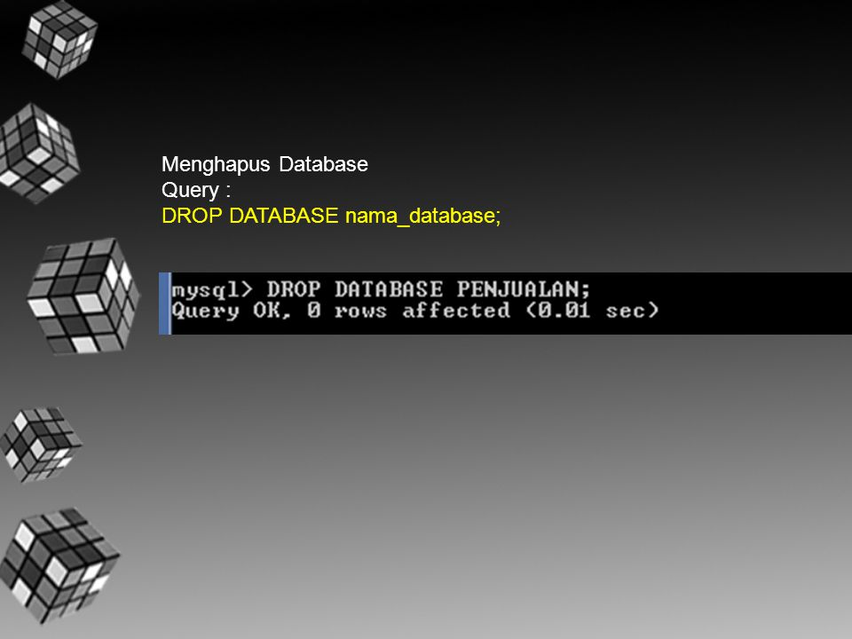 Menghapus Database Query : DROP DATABASE nama_database;