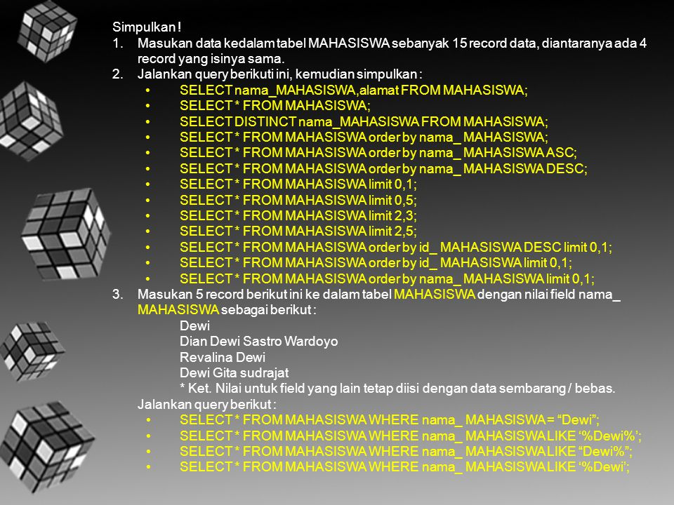 Simpulkan ! Masukan data kedalam tabel MAHASISWA sebanyak 15 record data, diantaranya ada 4 record yang isinya sama.