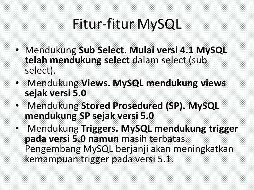Fitur-fitur MySQL Mendukung Sub Select. Mulai versi 4.1 MySQL telah mendukung select dalam select (sub select).