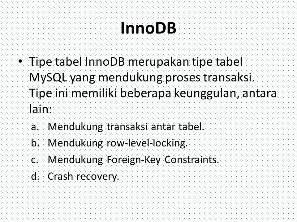 InnoDB Tipe tabel InnoDB merupakan tipe tabel MySQL yang mendukung proses transaksi. Tipe ini memiliki beberapa keunggulan, antara lain: