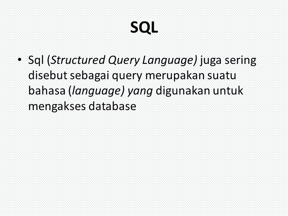 SQL Sql (Structured Query Language) juga sering disebut sebagai query merupakan suatu bahasa (language) yang digunakan untuk mengakses database.