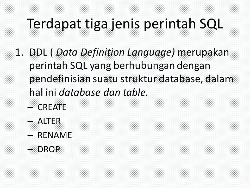 Terdapat tiga jenis perintah SQL