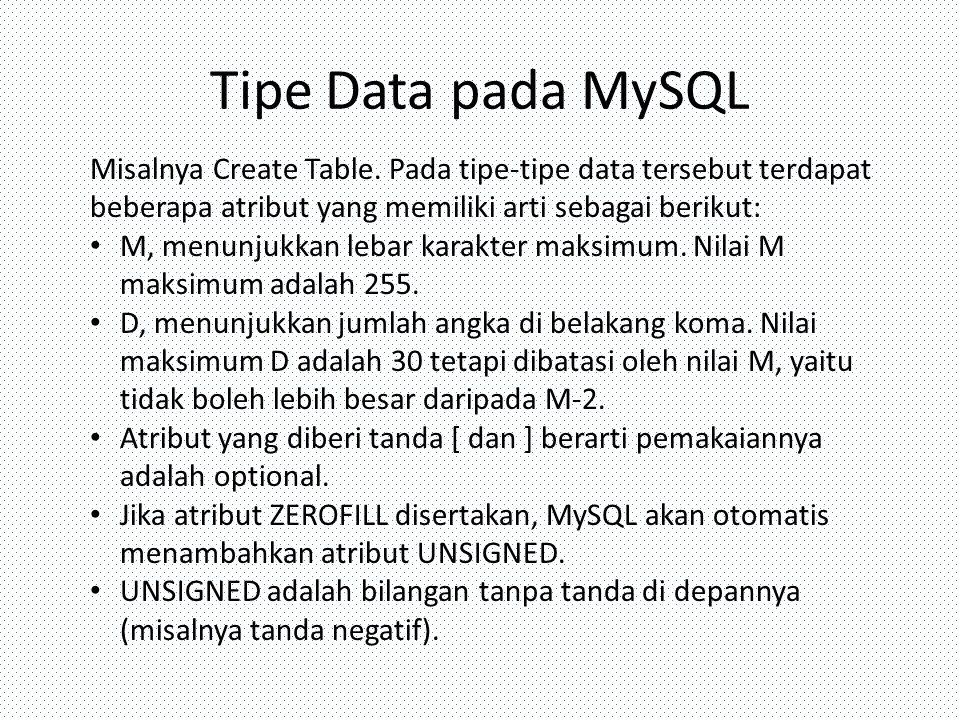 Tipe Data pada MySQL Misalnya Create Table. Pada tipe-tipe data tersebut terdapat beberapa atribut yang memiliki arti sebagai berikut: