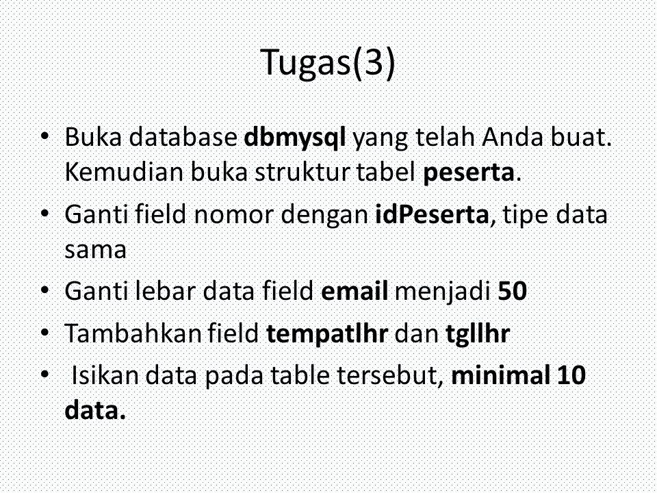 Tugas(3) Buka database dbmysql yang telah Anda buat. Kemudian buka struktur tabel peserta. Ganti field nomor dengan idPeserta, tipe data sama.