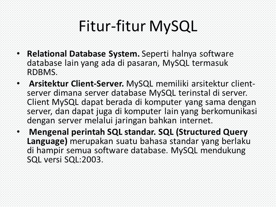Fitur-fitur MySQL Relational Database System. Seperti halnya software database lain yang ada di pasaran, MySQL termasuk RDBMS.