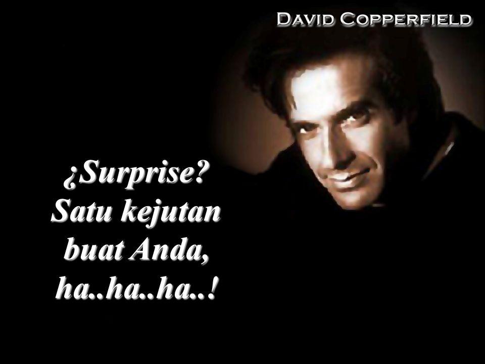 Satu kejutan buat Anda, ha..ha..ha..!