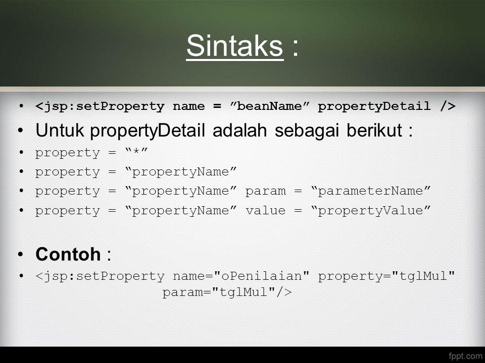 Sintaks : Untuk propertyDetail adalah sebagai berikut : Contoh :