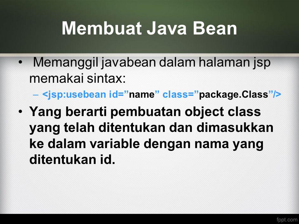 Membuat Java Bean Memanggil javabean dalam halaman jsp memakai sintax:
