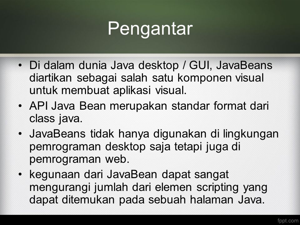 Pengantar Di dalam dunia Java desktop / GUI, JavaBeans diartikan sebagai salah satu komponen visual untuk membuat aplikasi visual.