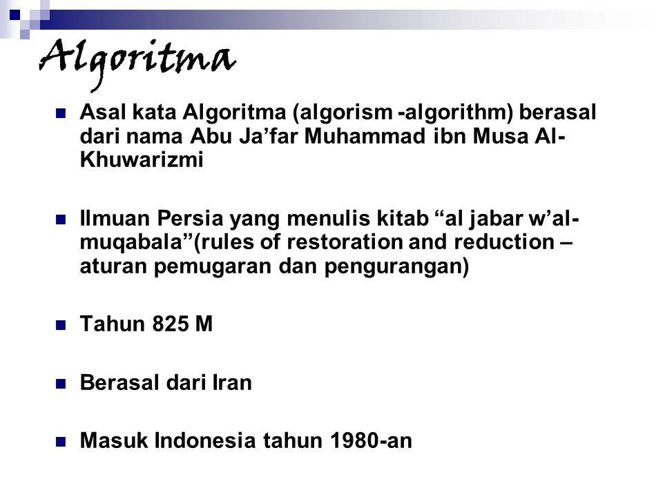 Algoritma Asal kata Algoritma (algorism -algorithm) berasal dari nama Abu Ja'far Muhammad ibn Musa Al-Khuwarizmi.
