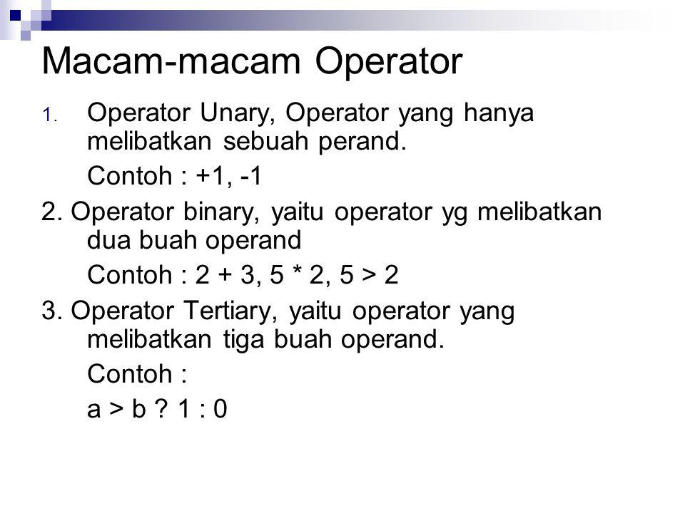 Macam-macam Operator Operator Unary, Operator yang hanya melibatkan sebuah perand. Contoh : +1, -1.