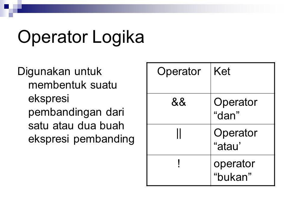Operator Logika Digunakan untuk membentuk suatu ekspresi pembandingan dari satu atau dua buah ekspresi pembanding.