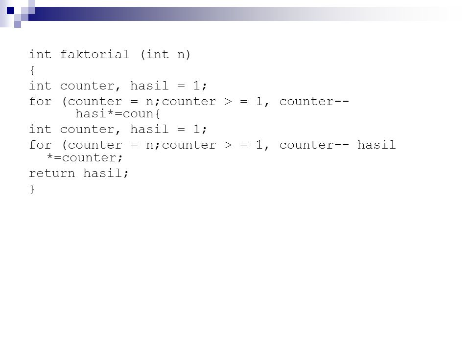 int faktorial (int n) { int counter, hasil = 1; for (counter = n;counter > = 1, counter-- hasi*=coun{