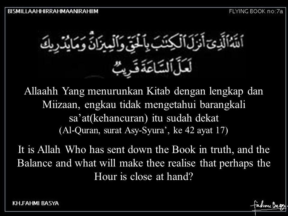 (Al-Quran, surat Asy-Syura', ke 42 ayat 17)