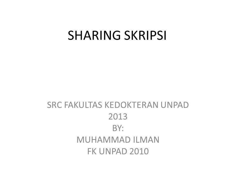 SRC FAKULTAS KEDOKTERAN UNPAD 2013 BY: MUHAMMAD ILMAN FK UNPAD 2010