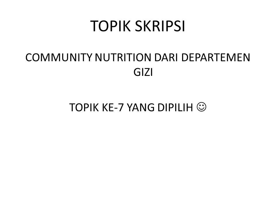 COMMUNITY NUTRITION DARI DEPARTEMEN GIZI TOPIK KE-7 YANG DIPILIH 