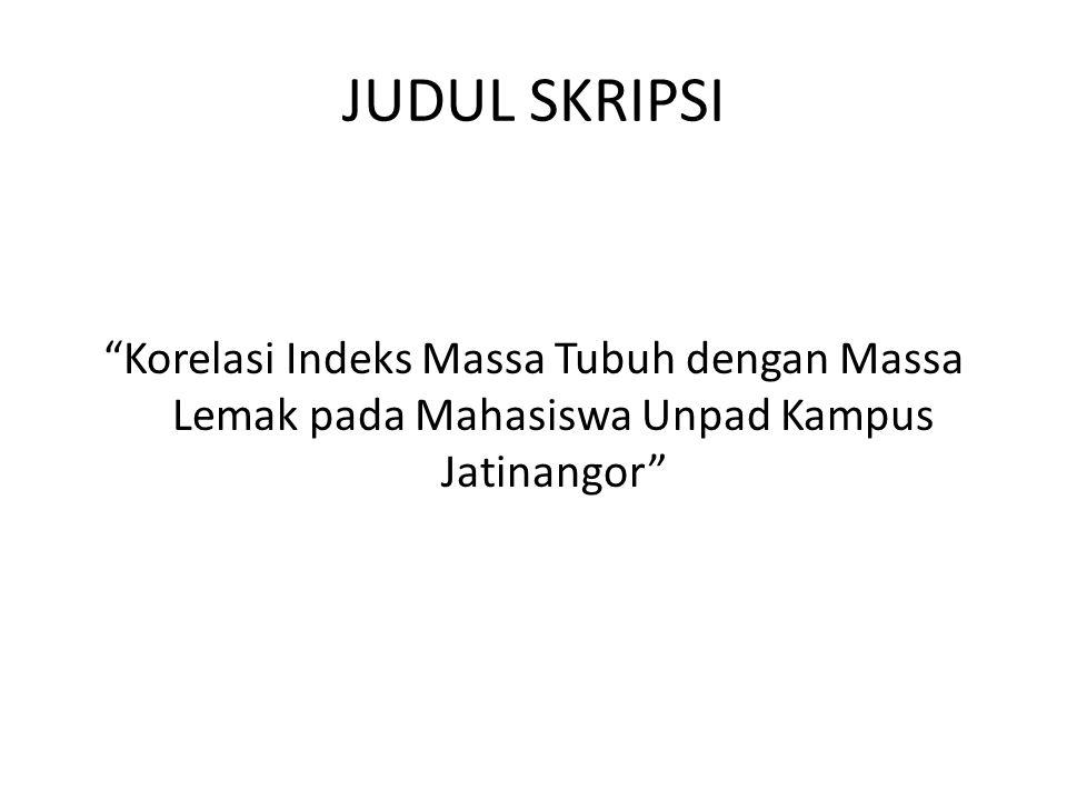 JUDUL SKRIPSI Korelasi Indeks Massa Tubuh dengan Massa Lemak pada Mahasiswa Unpad Kampus Jatinangor