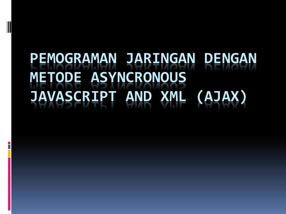 PEMOGRAMAN JARINGAN dengan Metode Asyncronous JavaSCRIPT And XML (AJAX)
