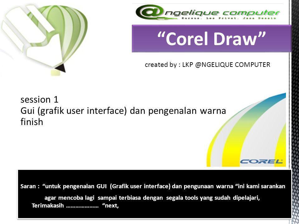 Corel Draw created by : LKP @NGELIQUE COMPUTER. session 1 Gui (grafik user interface) dan pengenalan warna finish.