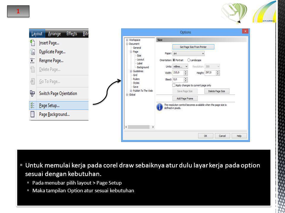 1 Untuk memulai kerja pada corel draw sebaiknya atur dulu layar kerja pada option sesuai dengan kebutuhan.