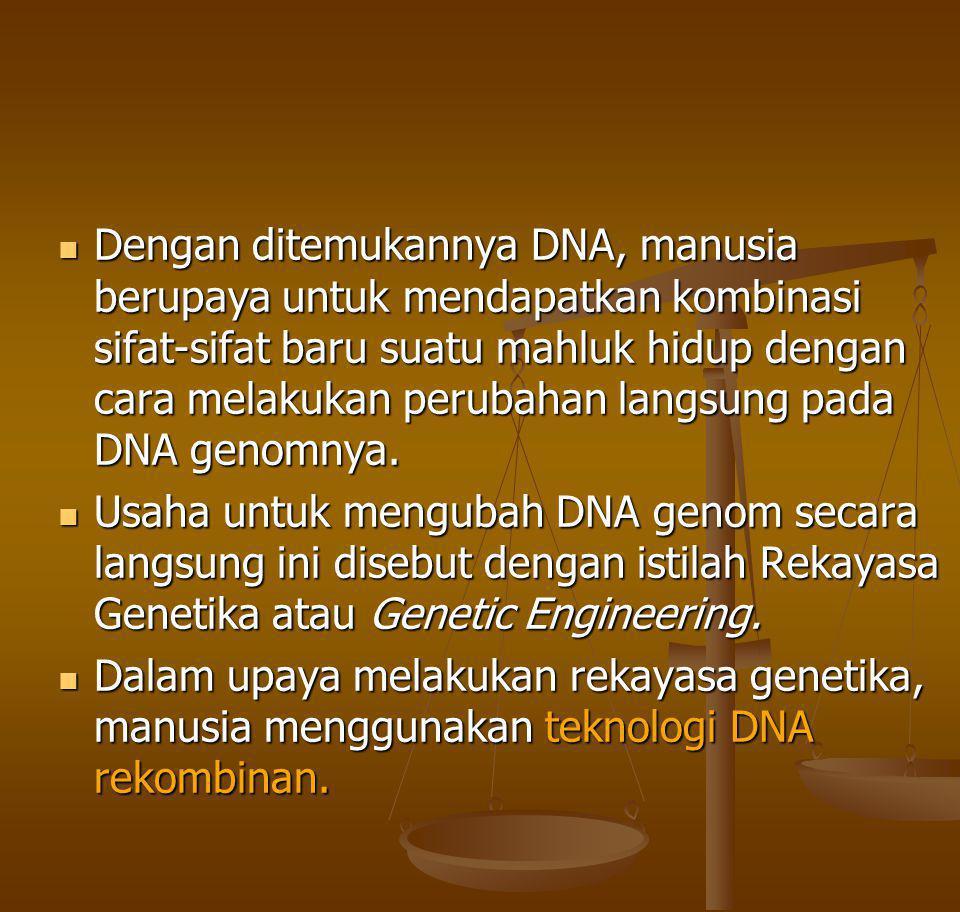 Dengan ditemukannya DNA, manusia berupaya untuk mendapatkan kombinasi sifat-sifat baru suatu mahluk hidup dengan cara melakukan perubahan langsung pada DNA genomnya.