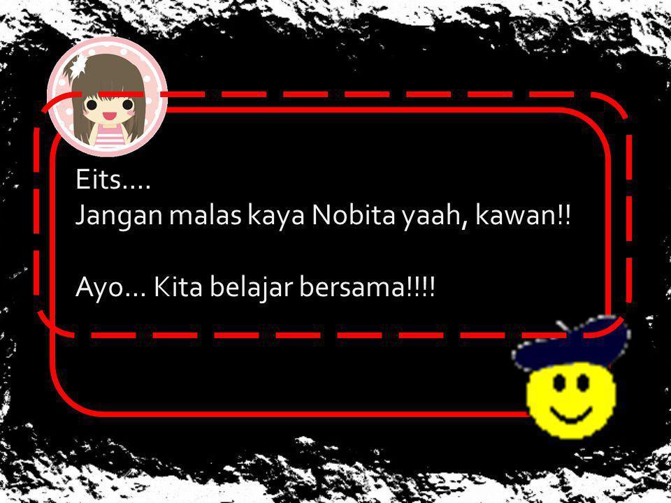 Eits.... Jangan malas kaya Nobita yaah, kawan!! Ayo... Kita belajar bersama!!!!