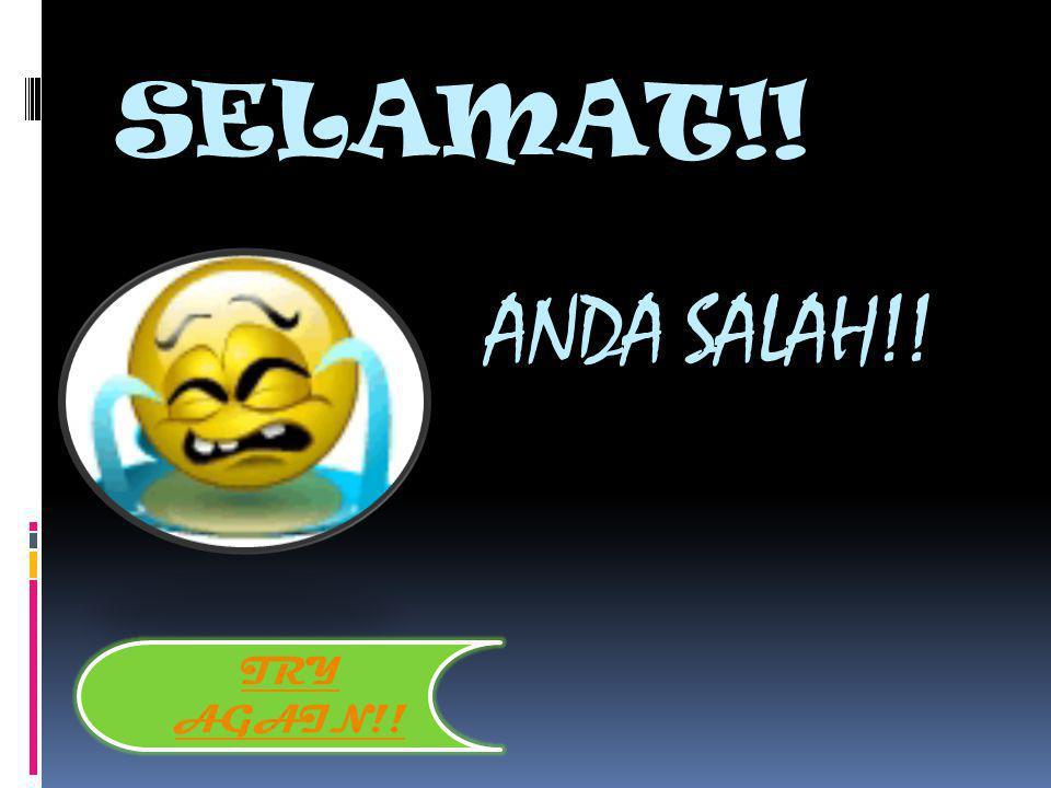 SELAMAT!! ANDA SALAH!! TRY AGAIN!!
