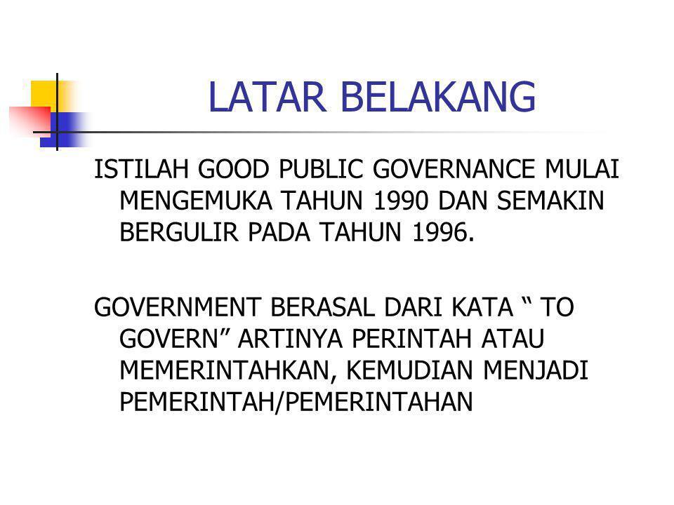 LATAR BELAKANG ISTILAH GOOD PUBLIC GOVERNANCE MULAI MENGEMUKA TAHUN 1990 DAN SEMAKIN BERGULIR PADA TAHUN 1996.