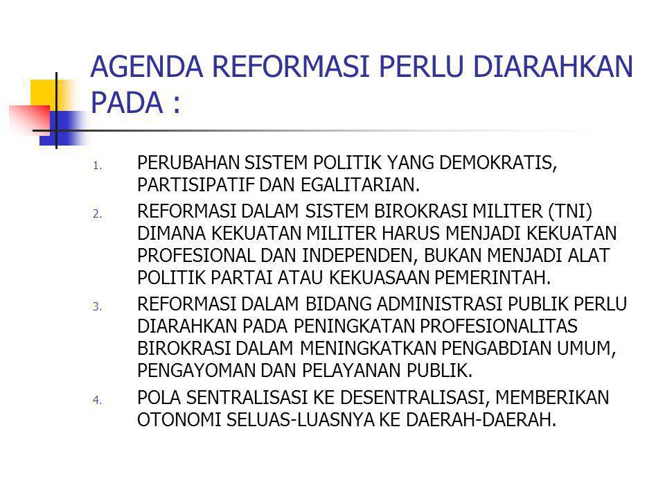AGENDA REFORMASI PERLU DIARAHKAN PADA :