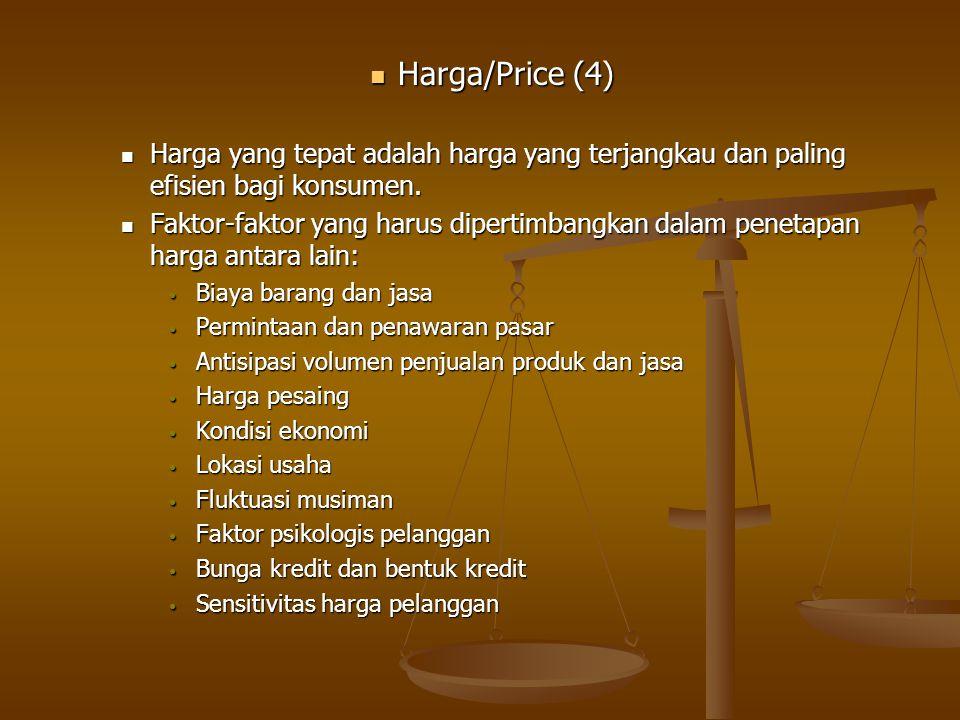 Harga/Price (4) Harga yang tepat adalah harga yang terjangkau dan paling efisien bagi konsumen.