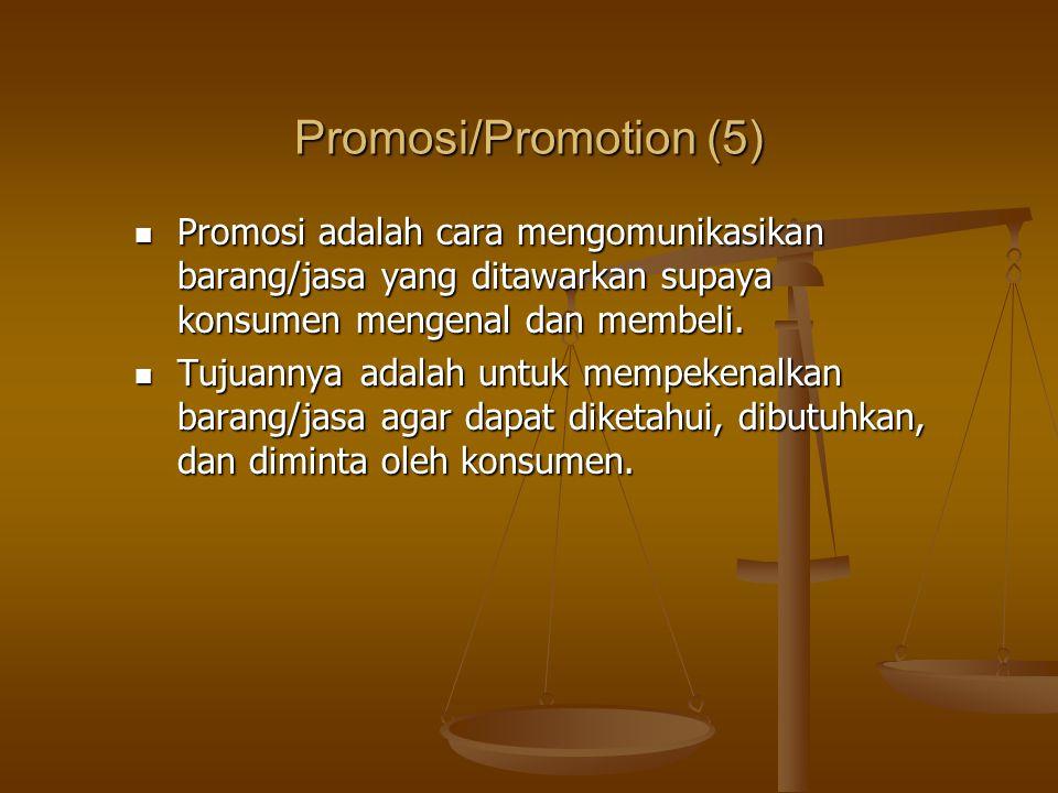 Promosi/Promotion (5) Promosi adalah cara mengomunikasikan barang/jasa yang ditawarkan supaya konsumen mengenal dan membeli.