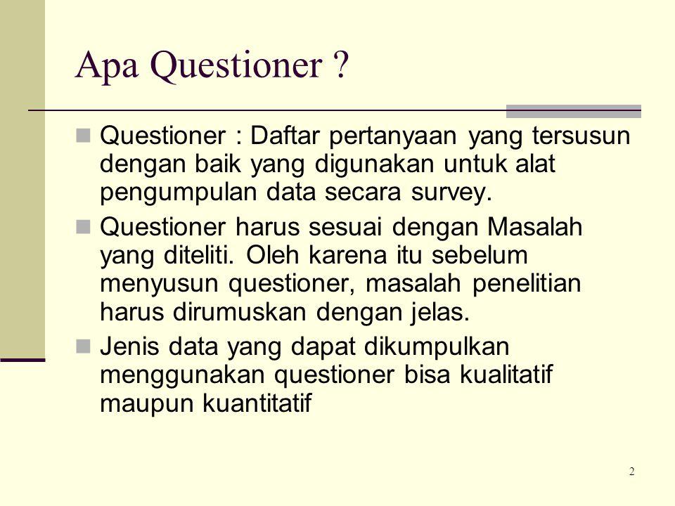 Apa Questioner Questioner : Daftar pertanyaan yang tersusun dengan baik yang digunakan untuk alat pengumpulan data secara survey.