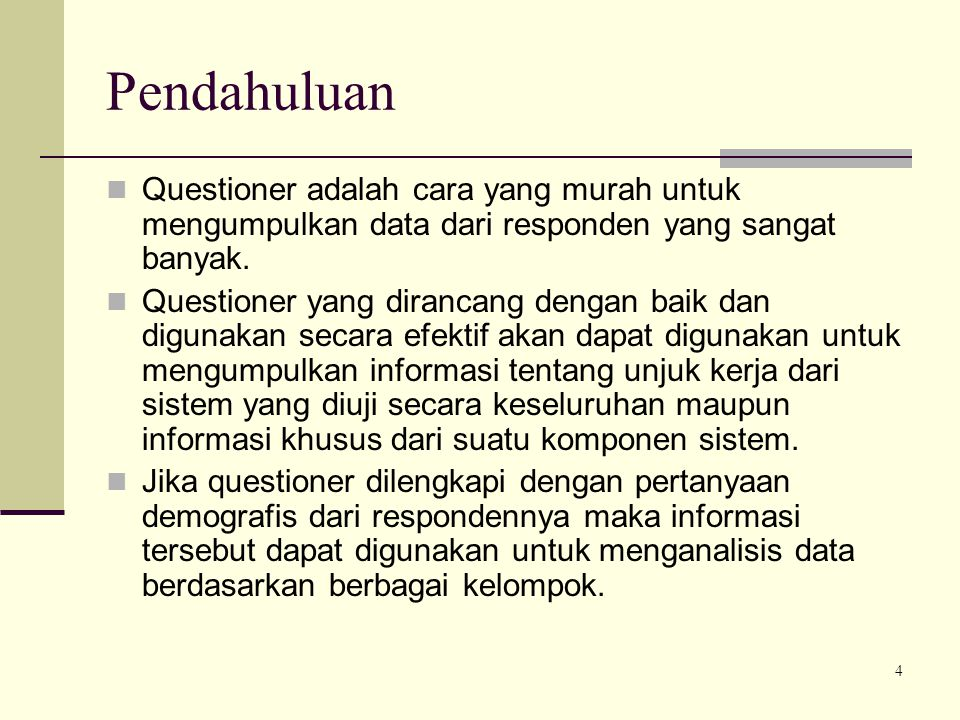 Pendahuluan Questioner adalah cara yang murah untuk mengumpulkan data dari responden yang sangat banyak.