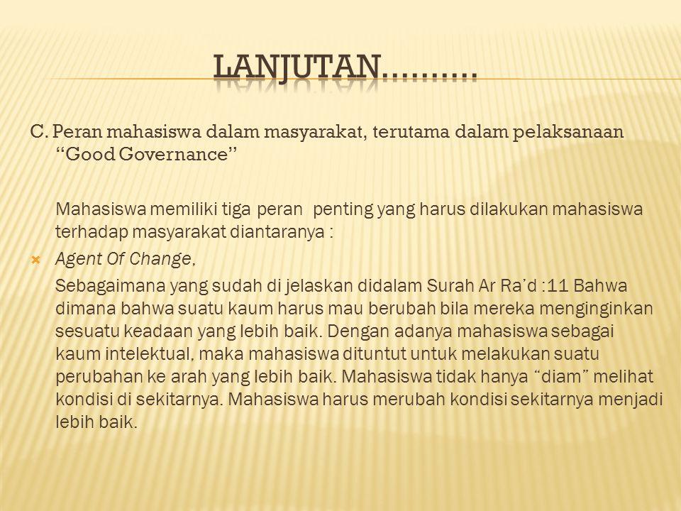 LANJUTAN.......... C. Peran mahasiswa dalam masyarakat, terutama dalam pelaksanaan Good Governance