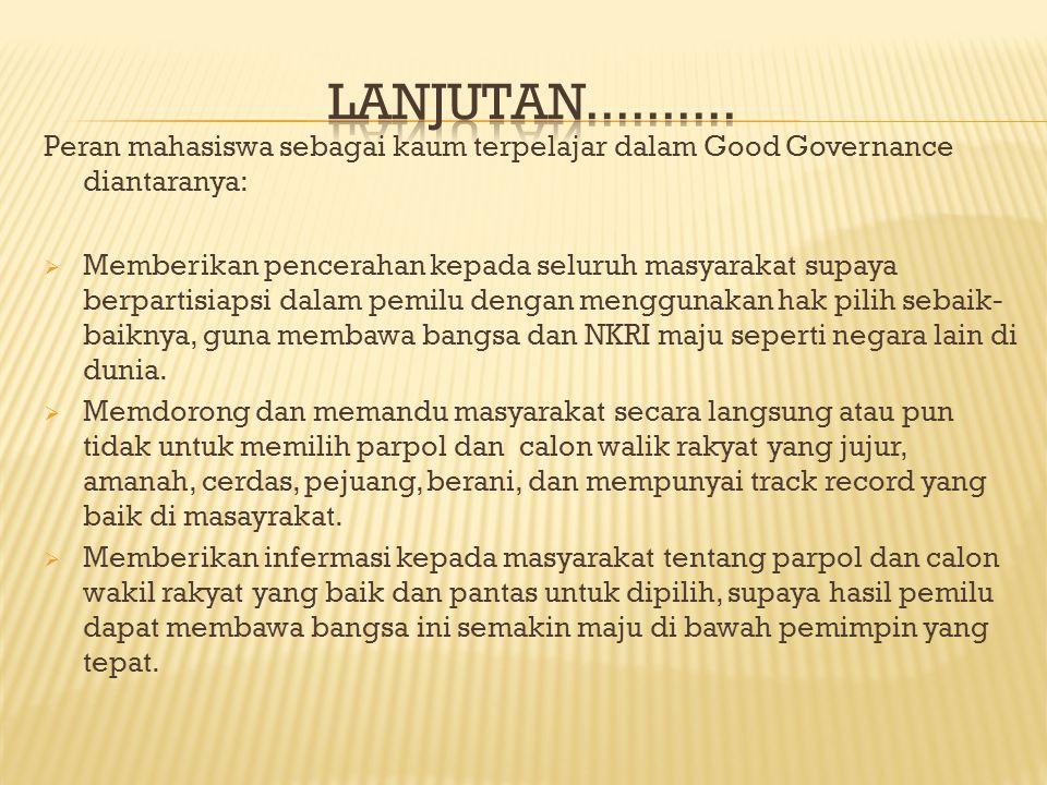 LANJUTAN.......... Peran mahasiswa sebagai kaum terpelajar dalam Good Governance diantaranya: