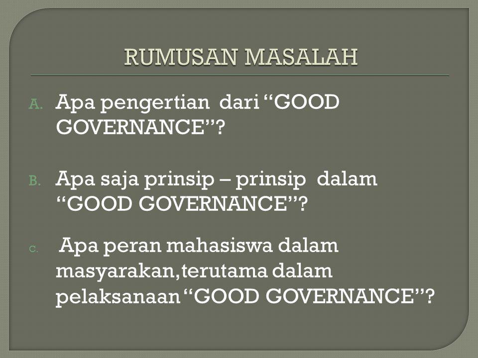 RUMUSAN MASALAH Apa pengertian dari GOOD GOVERNANCE