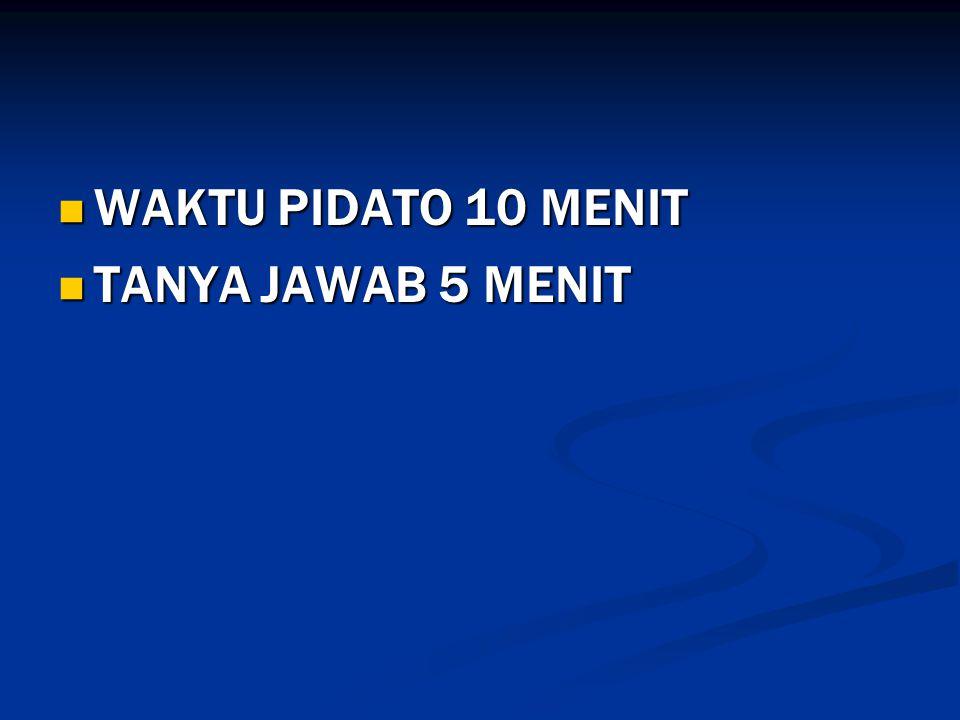 WAKTU PIDATO 10 MENIT TANYA JAWAB 5 MENIT