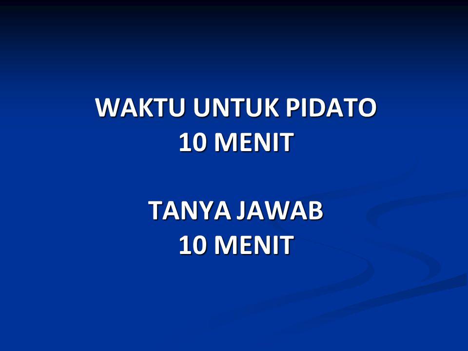 WAKTU UNTUK PIDATO 10 MENIT TANYA JAWAB