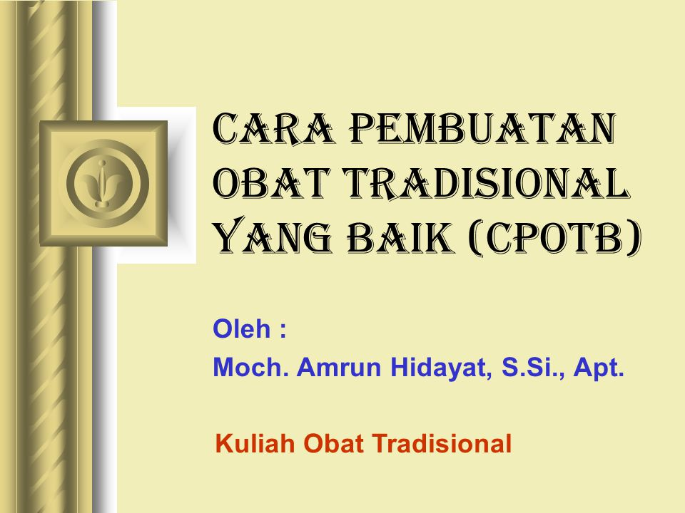 CARA PEMBUATAN OBAT TRADISIONAL YANG BAIK (CPOTB)